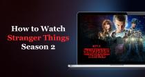 كيف تشاهد مسلسل stranger things  الموسم 2 من أي مكان